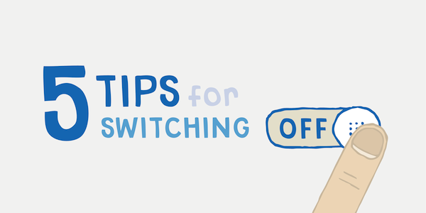 5 tips for switching off